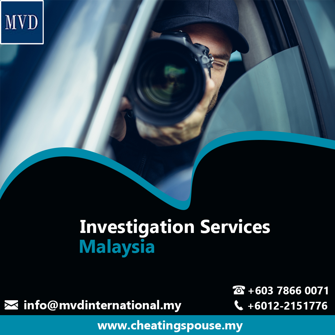 Why You Need To Find The Right Investigation Services In Malaysia